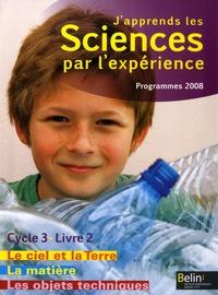 Michel Gratian et Isabelle Mateu - J'apprends les sciences par l'expérience Cycle 3 - Livre 2, Le ciel et la Terre, L'énergie ; Les objets techniques ; La matière, Programmes 2008.