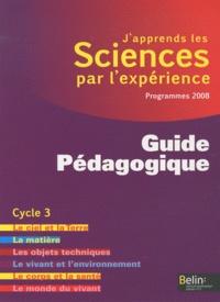 Michel Gratian et Isabelle Mateu - J'apprends les Sciences par l'expérience - Guide Pédagogique, Cycle 3.