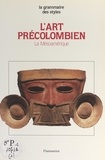 Michel Graulich et M. Bruggmann - L'art précolombien (1) - La Mésoamérique.