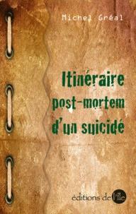 Michel Gréal - Itinéraire post-morterm d'un suicidé.