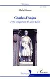 Michel Grenon - Charles d'Anjou - Frère conquérant de Saint Louis.