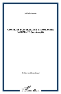 Michel Grenon - Conflits Sud-Italiens et royaume normand (1016-1198).