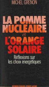 Michel Grenon et André Kédros - La pomme nucléaire et l'orange solaire - Réflexions sur les choix énergétiques.