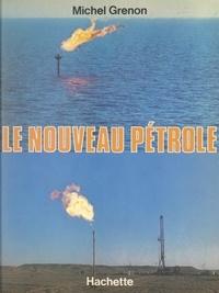 Michel Grenon et Pierre Desprairies - Le nouveau pétrole.