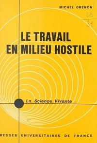 Michel Grenon et Jules Guéron - Le travail en milieu hostile.