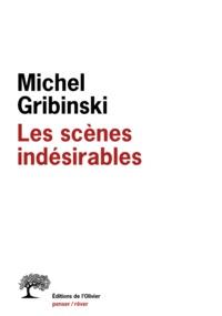 Michel Gribinski - Les scènes indésirables.