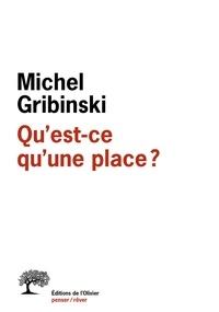 Michel Gribinski - Qu'est-ce qu'une place ?.