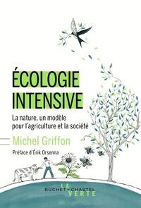 Michel Griffon - Ecologie intensive - La nature, un modèle pour l'agriculture et la société.