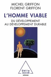 Michel Griffon et Florent Griffon - Homme viable (L') - Du développement au développement durable.