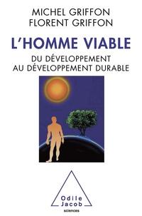 Michel Griffon - L'homme viable - Du développement au développement durable.