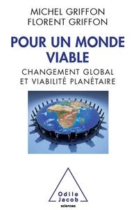 Michel Griffon et Florent Griffon - Pour un monde viable - Changement global et viabilité planétaire.
