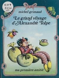 Michel Grimaud - Le grand voyage d'Alexandre Tolpe.