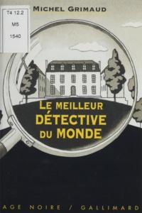 Michel Grimaud - Le meilleur détective du monde.