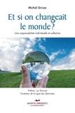 Michel Grisar - Et si on changeait le monde? - Une réponse individuelle et collective.