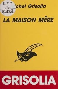 Michel Grisolia - La maison mère.