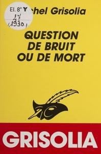 Michel Grisolia - Question de bruit ou de mort.
