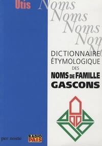 Michel Grosclaude - Dictionnaire étymologique des noms de famille gascons - Suivi de baptême donnés au Moyan-Age en Béarn et en Bigorre.