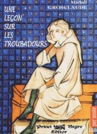 Michel Grosclaude - Une leçon sur les troubadours.