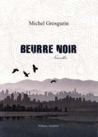 Michel Grosgurin - Beurre noir.