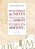 Michel Grosgurin - Petit émincé de mots pour ceux qui les aiment et qui en jouent... - Dictionnaire détourné.