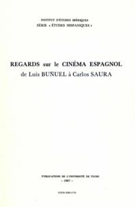 Michel Grosjean - Regards sur le Cinéma espagnol de Luis Bunel à Carlos Saura.