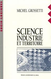 Michel Grossetti - Science, industrie et territoire.