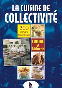 La cuisine de collectivité- Techniques et méthodes pour la réalisation de fiches techniques de cuisine et de pâtisserie - Michel Grossmann |