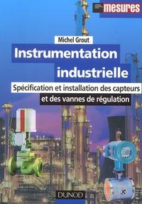 Michel Grout - Instrumentation industrielle - Spécification et installation des capteurs et des vannes de régulation.