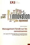 Michel Grundstein - Management fondé sur les connaissances - Une approche managériale et sociotechnique du Knowledge Management.