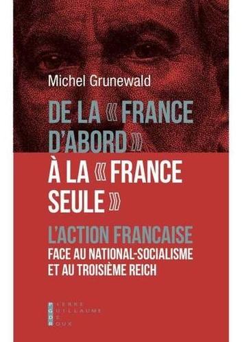 """De la """"France d'abord"""" à la """"France seule"""". L'Action française face au national-socialisme et au Troisième Reich"""