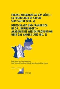 Michel Grunewald - France-Allemagne au XXe siècle - La production de savoir sur l'autre - Volume 2.