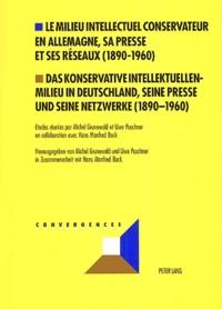 Michel Grunewald et Uwe Puschner - Le milieu intellectuel conservateur en Allemagne, sa presse et ses réseaux (1890-1960) : Das Konservative Intellektuellenmilieu in Deutschland, seine presse und seine netzwerke (1890-1960).