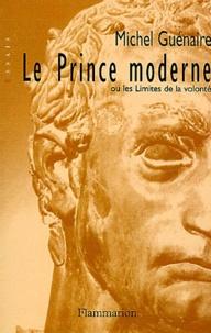 Michel Guénaire - Le prince moderne - Ou les limites de la volonté.