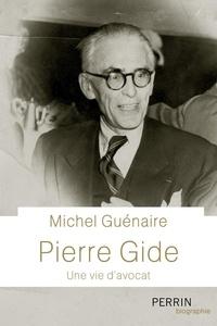 Michel Guénaire - Pierre Gide - Une vie d'avocat.