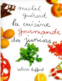 Michel Guérard - La cuisine gourmand des juniors.