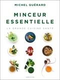 Michel Guérard - Minceur essentielle, la grande cuisine santé.