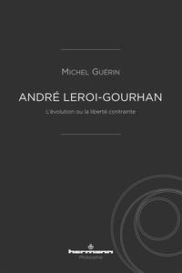 Michel Guérin - André Leroi-Gourhan - L'évolution ou la liberté contrainte.