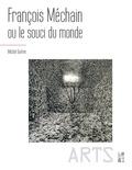 Michel Guérin - François Méchain ou le souci du monde.