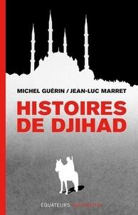 Michel Guérin et Jean-Luc Marret - Histoires de djihad.