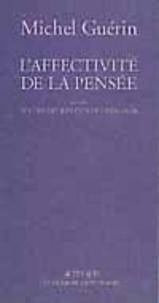 Michel Guérin - L'affectivité de la pensée. suivi de Le concept kantien de l'analogie.