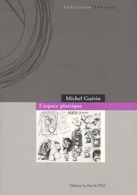 Michel Guérin - L'espace plastique.