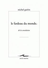 Michel Guérin - Le fardeau du monde - De la consolation.