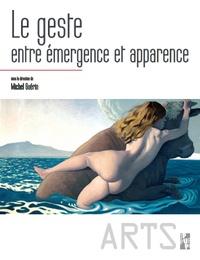 Michel Guérin - Le geste entre émergence et apparence - Ethologie, éthique, esthétique.