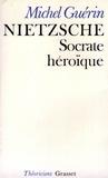 Michel Guérin - Nietzsche, Socrate héroïque.