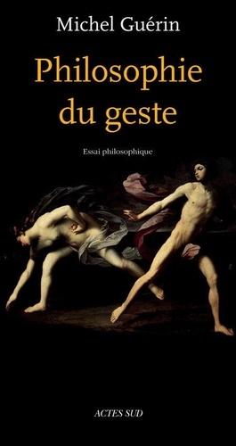 Philosophie du geste  édition revue et augmentée