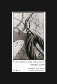 Michel Guérini - Une saison sur les quais - Marseille, le port.