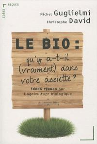 Michel Guglielmi et Christophe David - Le Bio : qu'y a-t-il (vraiment) dans votre assiette ? - Idées reçues sur l'agriculture biologique.