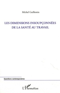Michel Guillemin - Les dimensions insoupçonnées de la Santé au Travail.