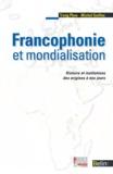 Michel Guillou et Trang Phan - Francophonie et mondialisation - Histoire et institutions des origines à nos jours.