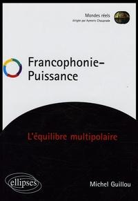 Michel Guillou - Francophonie - Puissance - L'équilibre multipolaire.